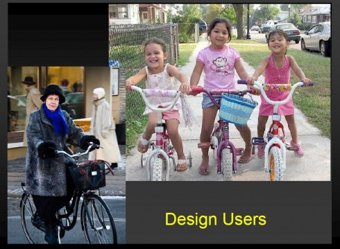 Design users, from Cara Seiderman's February, 2009 presentation on cycle tracks