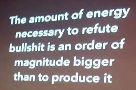 The amount of energy necessary to refute bs is an order of magnitude bigger than to produce it.